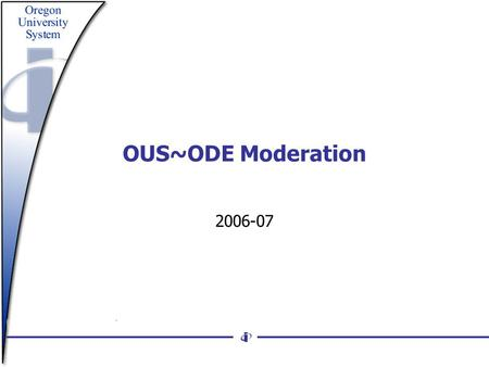 OUS~ODE Moderation 2006-07. SB 342: For an aligned education enterprise Gen Ed Outcomes Transfer of 100 and 200 level courses OTM and AAOT ATLAS AP alignment.