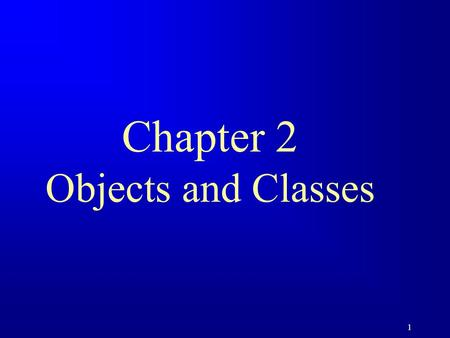 1 Chapter 2 Objects and Classes. 2 Objectives F To understand objects and classes and use classes to model objects. F To learn how to declare a class.