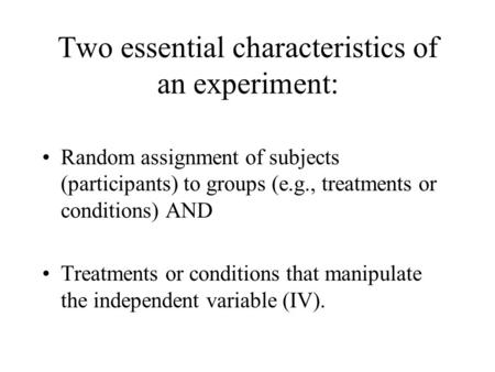 Two essential characteristics of an experiment: