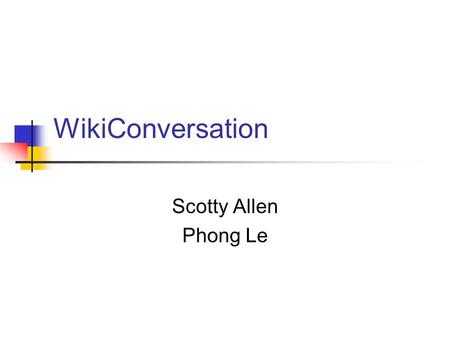 WikiConversation Scotty Allen Phong Le. Goal Support joint document production asynchronously via localized comment capability In context of different.
