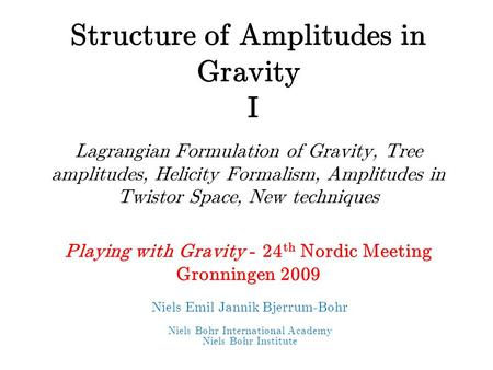 Structure of Amplitudes in Gravity I Lagrangian Formulation of Gravity, Tree amplitudes, Helicity Formalism, Amplitudes in Twistor Space, New techniques.