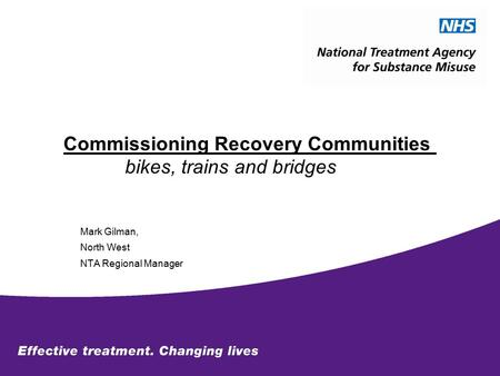 Commissioning Recovery Communities bikes, trains and bridges Mark Gilman, North West NTA Regional Manager.