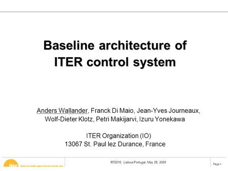 RT2010, Lisboa Portugal, May 28, 2009 Page 1 Baseline architecture of ITER control system Anders Wallander, Franck Di Maio, Jean-Yves Journeaux, Wolf-Dieter.