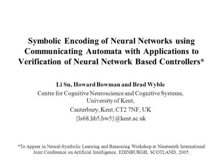 Symbolic Encoding of Neural Networks using Communicating Automata with Applications to Verification of Neural Network Based Controllers* Li Su, Howard.