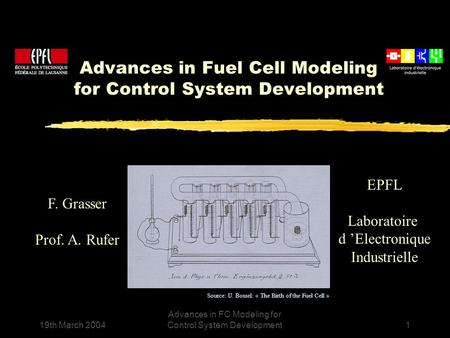 19th March 2004 Advances in FC Modeling for Control System Development1 Advances in Fuel Cell Modeling for Control System Development F. Grasser Prof.