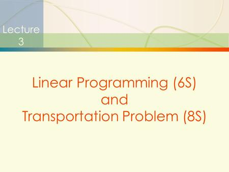 Linear Programming (6S) and Transportation Problem (8S)