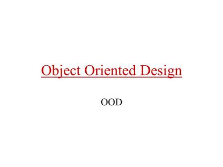 Object Oriented Design OOD. OOD characteristics - I conceptual compatibility with OOA notational consistency with OOA clean traceability of OOA results.