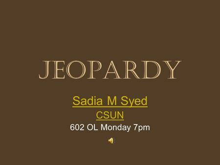 Jeopardy Sadia M Syed CSUN 602 OL Monday 7pm - Math Jeopardy: –This game follows general rules of Jeopardy –It has 5 categories, and each category has.