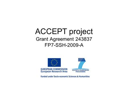 ACCEPT project Grant Agreement 243837 FP7-SSH-2009-A.