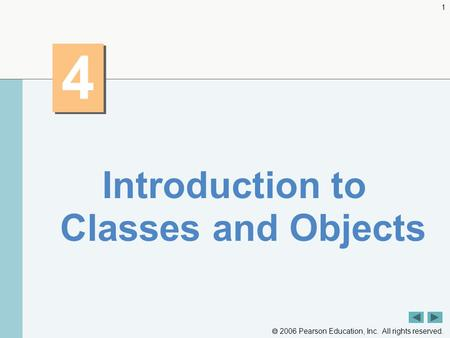  2006 Pearson Education, Inc. All rights reserved. 1 4 4 Introduction to Classes and Objects.