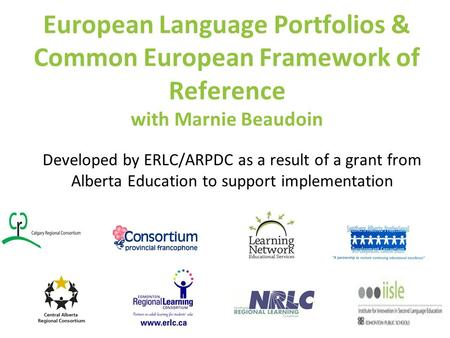 European Language Portfolios & Common European Framework of Reference with Marnie Beaudoin Developed by ERLC/ARPDC as a result of a grant from Alberta.