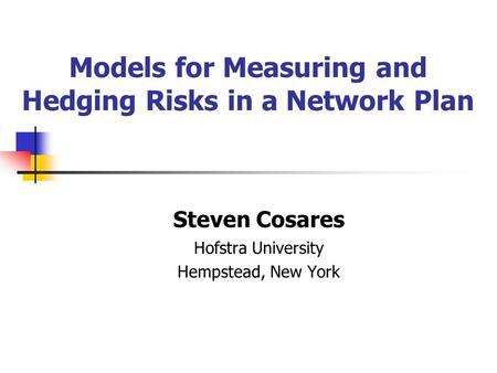 Models for Measuring and Hedging Risks in a Network Plan Steven Cosares Hofstra University Hempstead, New York.