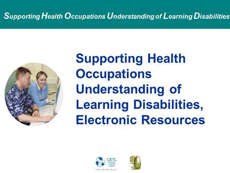 S upporting H ealth O ccupations U nderstanding of L earning D isabilities Supporting Health Occupations Understanding of Learning Disabilities, Electronic.