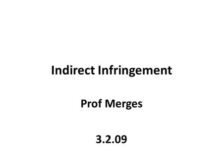Indirect Infringement Prof Merges 3.2.09. Agenda Indirect Liability Remedies (briefly)