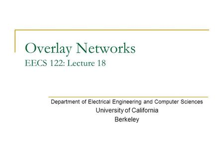 Overlay Networks EECS 122: Lecture 18 Department of Electrical Engineering and Computer Sciences University of California Berkeley.