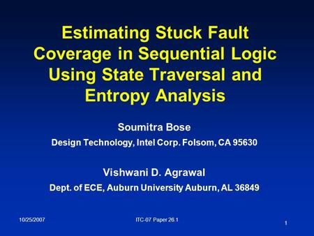1 ITC-07 Paper 26.110/25/2007 Estimating Stuck Fault Coverage in Sequential Logic Using State Traversal and Entropy Analysis Soumitra Bose Design Technology,