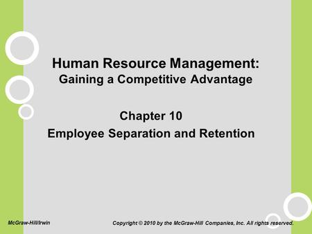 Human Resource Management: Gaining a Competitive Advantage Chapter 10 Employee Separation and Retention Copyright © 2010 by the McGraw-Hill Companies,