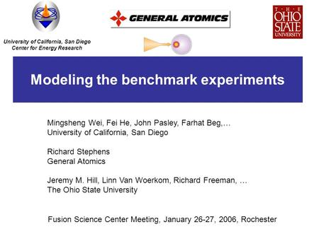 Modeling the benchmark experiments Mingsheng Wei, Fei He, John Pasley, Farhat Beg,… University of California, San Diego Richard Stephens General Atomics.