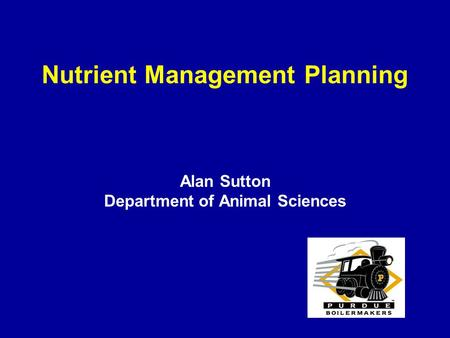 Nutrient Management Planning Alan Sutton Department of Animal Sciences.