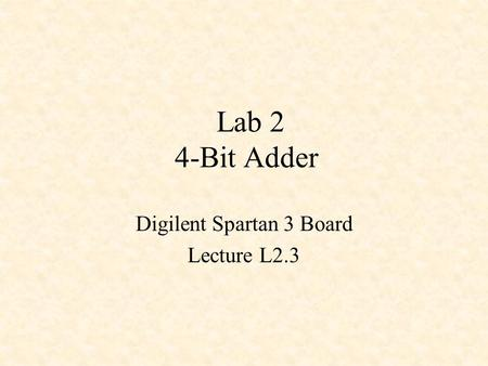 Lab 2 4-Bit Adder Digilent Spartan 3 Board Lecture L2.3.