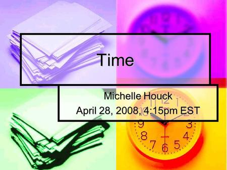 Time Michelle Houck April 28, 2008, 4:15pm EST. What is time? Standard by which we measure Standard by which we measure One of the fundamental units of.