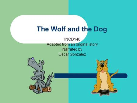 The Wolf and the Dog INCD140 Adapted from an original story Narrated by Oscar Gonzalez.