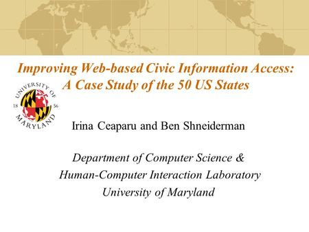 Improving Web-based Civic Information Access: A Case Study of the 50 US States Irina Ceaparu and Ben Shneiderman Department of Computer Science & Human-Computer.