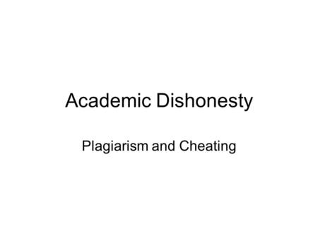 Academic Dishonesty Plagiarism and Cheating. Presentation Overview Academic dishonesty defined Examples of academic dishonesty UML judicial procedure.