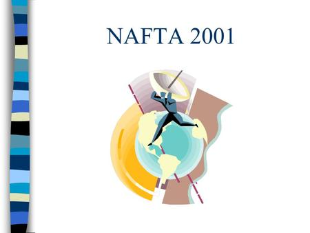 NAFTA 2001. What is NAFTA? n North American Free Trade Agreement n A preferential agreement among Canada, the US and Mexico n Reduces the taxes the importer.