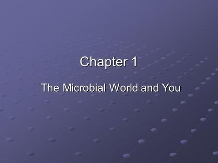Chapter 1 The Microbial World and You. What are microorganisms? Too small to be seen with the unaided eye True cellular forms Ubiquitous Both helpful.
