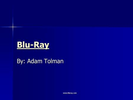 Www.bluray.com Blu-Ray By: Adam Tolman. www.bluray.com What is Blu-Ray? Next-generation optical disc Next-generation optical disc –BDA (Blu-Ray Disc Association)