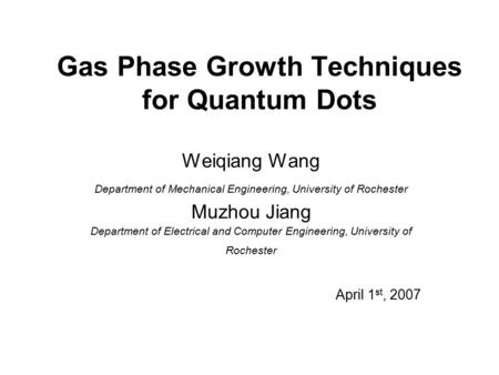 Gas Phase Growth Techniques for Quantum Dots Weiqiang Wang Department of Mechanical Engineering, University of Rochester Muzhou Jiang Department of Electrical.