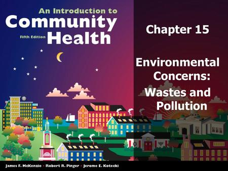 Chapter 15 Environmental Concerns: Wastes and Pollution.