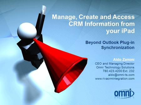 Manage, Create and Access CRM Information from your iPad Beyond Outlook Plug-in Synchronization Aldo Zanoni CEO and Managing Director Omni Technology Solutions.