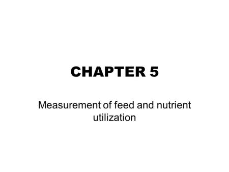 Measurement of feed and nutrient utilization