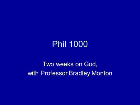 Phil 1000 Two weeks on God, with Professor Bradley Monton.