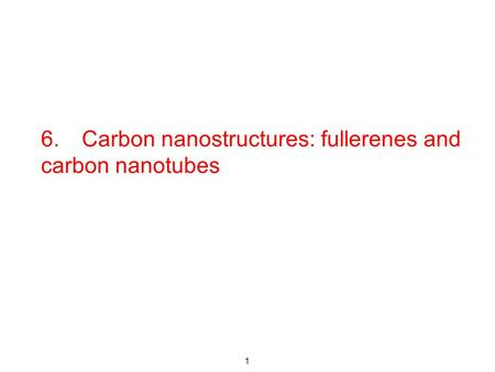 6. Carbon nanostructures: fullerenes and carbon nanotubes 1.