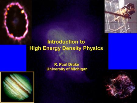 Introduction to High Energy Density Physics R. Paul Drake University of Michigan.