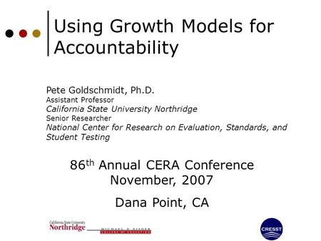 Using Growth Models for Accountability Pete Goldschmidt, Ph.D. Assistant Professor California State University Northridge Senior Researcher National Center.