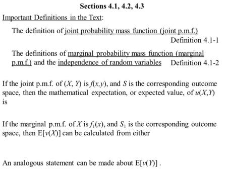 Sections 4.1, 4.2, 4.3 Important Definitions in the Text: The definition of joint probability mass function (joint p.m.f.) Definition 4.1-1 The definitions.