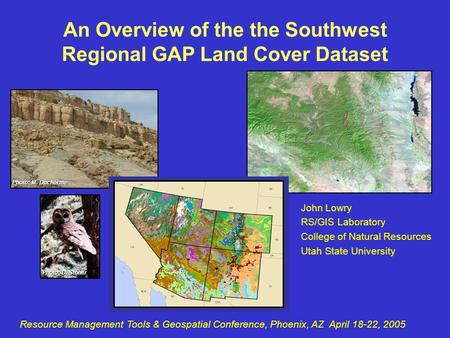 John Lowry RS/GIS Laboratory College of Natural Resources Utah State University Resource Management Tools & Geospatial Conference, Phoenix, AZ April 18-22,