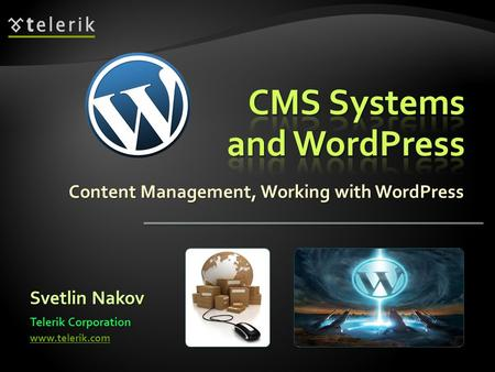 Content Management, Working with WordPress Svetlin Nakov Telerik Corporation www.telerik.com.