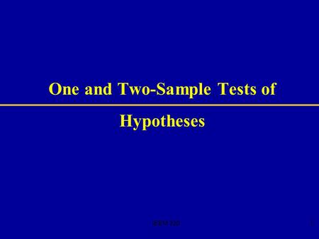 IEEM 3201 One and Two-Sample Tests of Hypotheses.