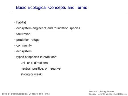 Basic Ecological Concepts and Terms Session 2: Rocky Shores Coastal Hazards Management Course Slide 2.1 Basic Ecological Concepts and Terms habitat ecosystem.