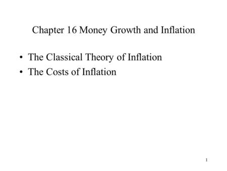 1 Chapter 16 Money Growth and Inflation The Classical Theory of Inflation The Costs of Inflation.