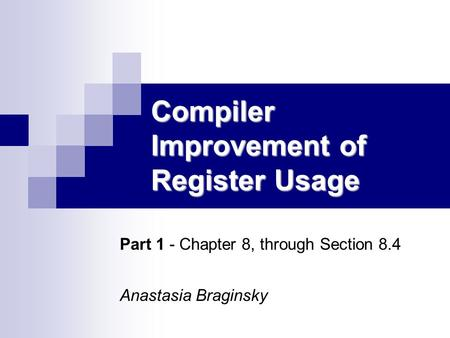 Compiler Improvement of Register Usage Part 1 - Chapter 8, through Section 8.4 Anastasia Braginsky.