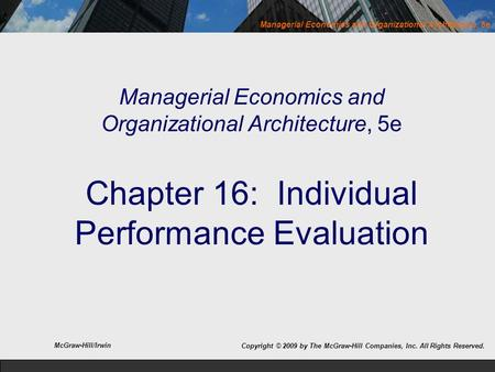 Managerial Economics and Organizational Architecture, 5e Chapter 16: Individual Performance Evaluation McGraw-Hill/Irwin Copyright © 2009 by The McGraw-Hill.