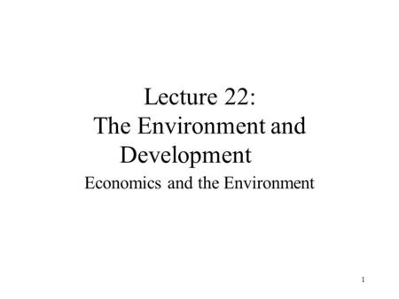 Lecture 22: The Environment and Development
