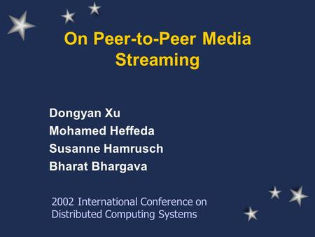 On Peer-to-Peer Media Streaming Dongyan Xu Mohamed Heffeda Susanne Hamrusch Bharat Bhargava 2002 International Conference on Distributed Computing Systems.