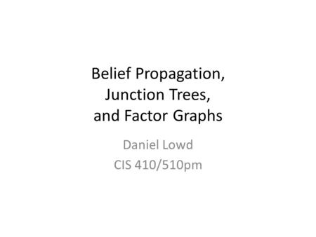 Belief Propagation, Junction Trees, and Factor Graphs